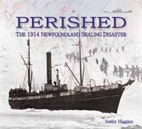 Perished: The 1914 Newfoundland Sealing Disaster