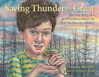Saving Thunder the Great: The True Story of a Gerbil's Rescue from the Fort McMurray Wildfire