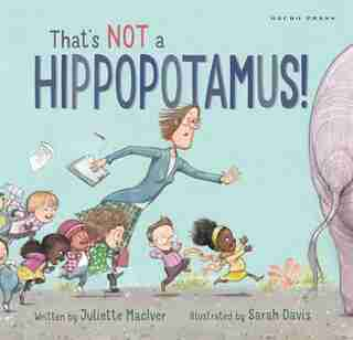 That's Not A Hippopotamus! by Juliette MacIver