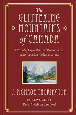 Book The Glittering Mountains of Canada: A Record of Exploration and Pioneer Ascents in the Canadian… by J. Monroe Thorington