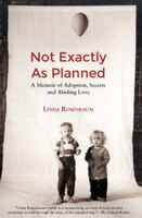 Not Exactly as Planned: A Memoir of Adoption, Secrets and Abiding Love