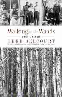 Walking in the Woods: A Métis Memoir by Herb Belcourt