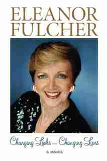 Changing Looks - Changing Lives by Eleanor Fulcher