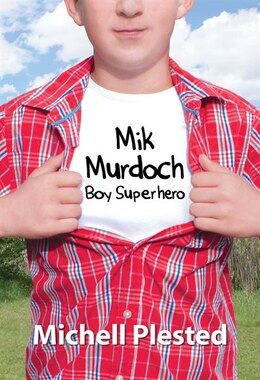 Book Mik Murdoch: Boy Superhero by Michell Plested