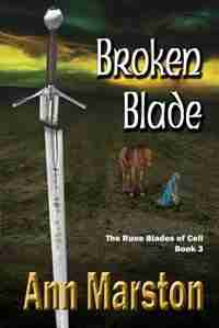 Broken Blade, Book 3, The Rune Blades of Celi by Ann Marston