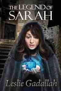 The Legend of Sarah by Leslie Gadallah