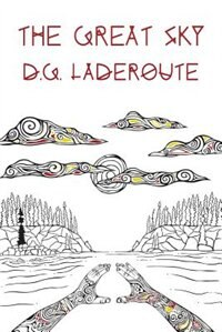 The Great Sky by D. G. Laderoute