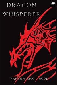 Dragon Whisperer by Vanessa Ricci-thode