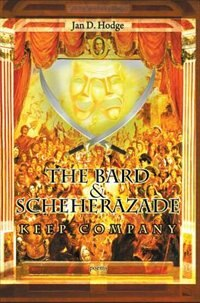 The Bard & Scheherazade Keep Company: Poems by Jan D. Hodge