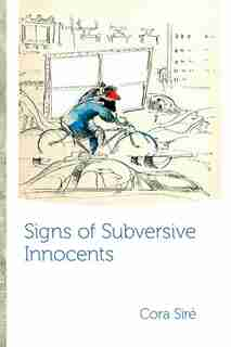 Signs of Subversive Innocents by Cora Siré