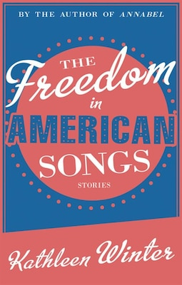 Book The Freedom in American Songs by Kathleen Winter