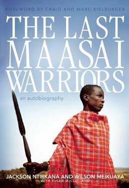 Book The Last Maasai Warriors: An Autobiography by Wilson Meikuaya