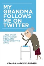 My Grandma Follows Me on Twitter: And Other First-World Problems