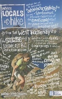 Book Where Locals Hike in the West Kootenay: Premier Trails In Southeast B.c. Near Kaslo & Nelson by Craig copeland