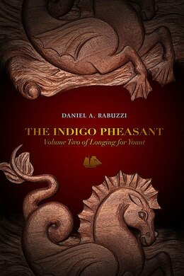 Book The Indigo Pheasant: Volume Two Of Longing For Yount by Daniel A. Rabuzzi