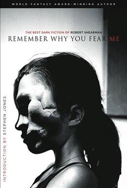 Book Remember Why You Fear Me: The Best Dark Fiction Of Robert Shearman by Robert Shearman