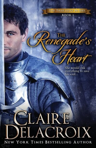 The Renegade's Heart: The True Love Brides Book 1 by Claire Delacroix