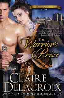 The Warrior's Prize: The True Love Brides Book 4 by Claire Delacroix