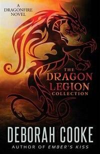 The Dragon Legion Collection: Three Dragonfire Novellas by Deborah Cooke
