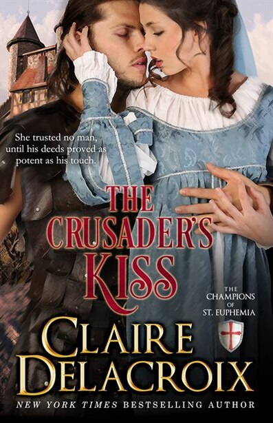 The Crusader's Kiss: The Champions Of Saint Euphemia by Claire Delacroix