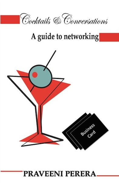 Cocktails & Conversations: A guide to networking by Praveeni Perera