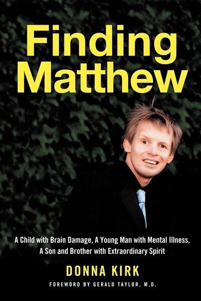 Finding Matthew: A Child With Brain Damage, A Young Man With Mental Illness, A Son And Brother With Extraordinary Sp by Donna Kirk