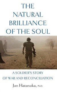 The Natural Brilliance of the Soul: A Soldier's Story of War and Reconciliation by Jan Hatanaka