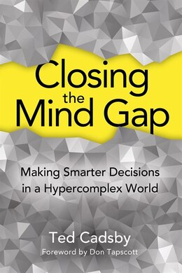 Book Closing the Mind Gap: Making Smarter Decisions in a Hypercomplex World by Ted Cadsby