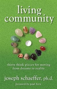Book Living Community: Thirty Think Pieces for Moving from Dreams to Reality by Joseph Schaeffer