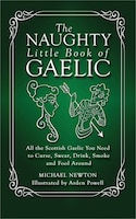 Naughty Little Book of Gaelic: All the Scottish Gaelic You Need to Curse,Swear, Drink, Smoke and…