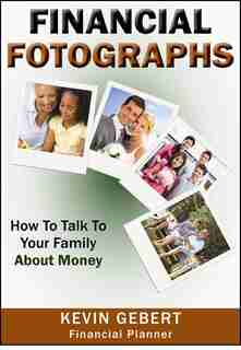 Financial Fotographs: How To Talk To Your Family About Money by Kevin Gebert