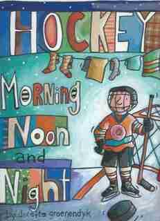 Hockey Morning Noon and Night by Doretta Groenendyk