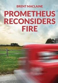 Prometheus Reconsiders Fire