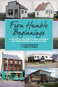 From Humble Beginnings: A History Of The Credit Union Movement On Prince Edward Island, 1936-2016