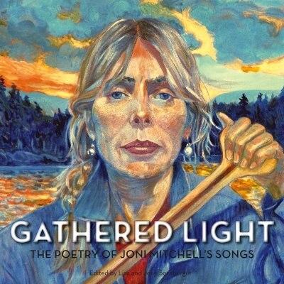 Gathered Light: The Poetry Of Joni Mitchell's Songs by Joni Joni Mitchell