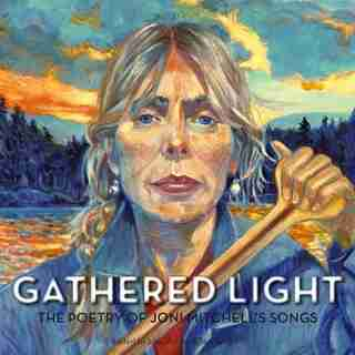 Gathered Light: The Poetry Of Joni Mitchell's Songs de Joni Joni Mitchell