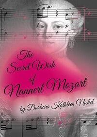 The Secret Wish Of Nannerl Mozart: Sumach Classic Edition