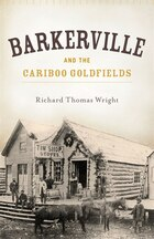Barkerville and the Cariboo Goldfields