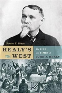 Healys West: The Life and Times of John J. Healy