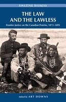 The Law and the Lawless: Frontier Justice on the Canadian Prairies, 1873-1895