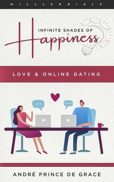 Infinite Shades Of Happiness - Revised Edition: Love & Online Dating by André Prince De Grâce