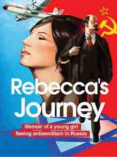 Rebecca's Journey: Memoir Of A Young Girl Fleeing Antisemitism In Russia by Regina Gershman
