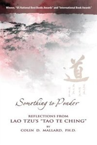 Something to Ponder: Reflections From Lao Tzu's Tao Te Ching by Colin Mallard