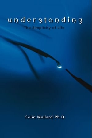 Understanding: The Simplicity of Life by Colin Mallard
