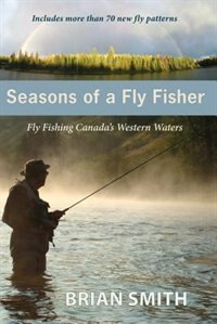 Book Seasons of a Fly Fisher: Fly Fishing Canada's Western Waters by Brian Smith