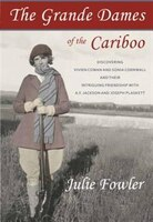 The Grande Dames of the Cariboo: Discovering Vivien Cowan And Sonia Cornwall And Their Intriguing…