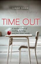 Time Out: A teachers year of reading, fighting, and four-letter words