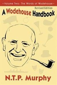 A Wodehouse Handbook: Vol. 2 The Words Of Wodehouse by N T P Murphy