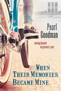 Book When Their Memories Became Mine: Moving Beyond My Parents' Past by Pearl Goodman