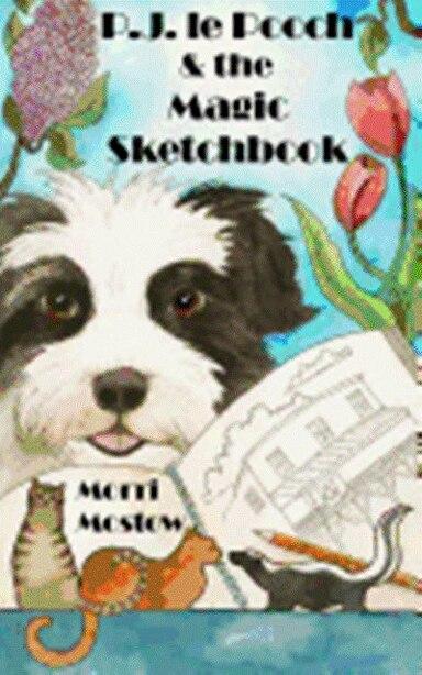 P.J. Le Pooch & The Magic Sketchbook by Morri Mostow